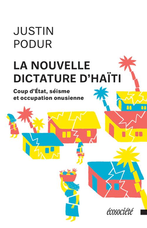 La nouvelle dictature d'Haïti - Justin Podur